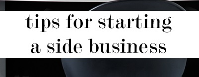 Tips for Starting Your Side Business