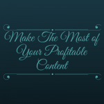 Make the Most of Your Profitable Content